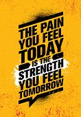 The Pain You Feel Today It The Strength You Feel Tomorrow. Inspiring Workout And Fitness Gym Motivat poster