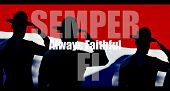 Always Faithful - Semper fi. Semper Fi is shortened from the latin term