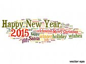 Vector concept or conceptual Happy New Year 2015 or Christmas abstract holiday text word cloud isolated on background