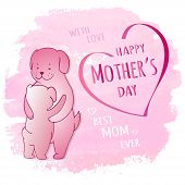 Happy Mother`s Day Greeting Card With Hugs Mother Dog And With Lettering In Heart On Watercolor Back poster