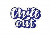 Chill Out Hand Drawn Lettering Phrase. Motivational Text. Greetings For Logotype, Badge, Icon, Card, poster