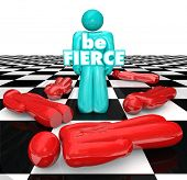 Be Fierce words on the bold player on a chess board as the final piece standing, the bold and daring
