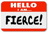 Hello I Am Fierce words on a red name tag or sticker warning others you are dangerous, bold, cutthro