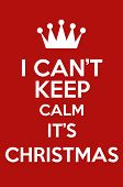 I Can't Keep Calm It's Christmas
