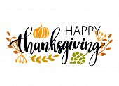 Hand drawn Happy Thanksgiving typography poster. Celebration quote Happy Thanksgiving with harvest poster