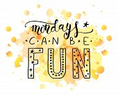 Hand Sketched Inspirational Quote mondays Can Be Fun poster