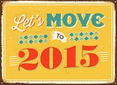 Vintage metal sign - Let's move to 2015 - JPG Version