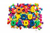 picture of daddy  - Love You Daddy colorful word on the colorful stones  - JPG