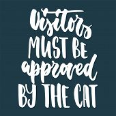 Visitors Must Be Approved By The Cat - Hand Drawn Lettering Phrase For Animal Lovers On The Dark Blu poster