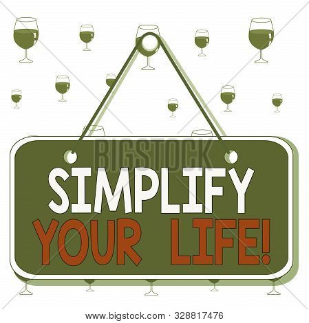 poster of Text Sign Showing Simplify Your Life. Conceptual Photo Focused On Important And Let Someone Else Wor