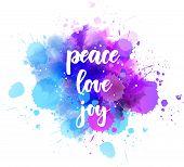 Peace Love Joy - Handwritten Lettering On Watercolor Splash. Multicolored. Inspirational Illustratio poster
