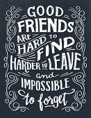 Good Friends Are Hard To Find, Harder To Leave And Impossible To Forget. Hand Lettering Quote. Hand- poster