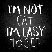 I Am Not Fat, I Am Easy To See. Hand Written Calligraphy Quote Motivation For Life And Happiness On  poster