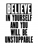 Inspiring Motivation Quote With Text Believe In Yourself And You Will Be Unstoppable. Vector Typogra poster