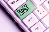Conceptual Hand Writing Showing Checking Account. Business Photo Text Bank Account That Allows You E poster