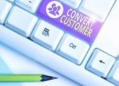 Word Writing Text Convert Customer. Business Concept For The Percentage Of Visitors Who Take The Des poster