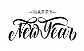 Vector Lettering Illustration. Happy New Year Postcard With Modern Calligraphy Text Happy New Year I poster