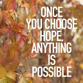 stock photo of hope  - Once You Choose Hope Anything Is Possible  - JPG