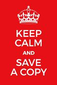 Keep Calm And Save A Copy Poster poster