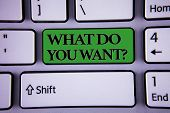 Writing Note Showing  What Do You Want Question. Business Photo Showcasing Aspiration Contemplation  poster