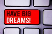Word Writing Text Have Big Dreams Motivational Call. Business Concept For Future Ambition Desire Mot poster