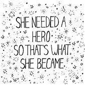 Inspirational Feministic Quote She Needed A Hero So Thats She What Became Upon Starry Background, S poster
