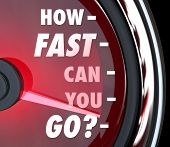 The words and question How Fast Can You Go? on a red speedometer with needle racing to symbolize urgency, emergency, crisis or quick customer service and productivity