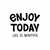 Enjoy Today - Hand Drawn Typography Poster. T Shirt Design. Inspirational Qoute. Design Element For  poster