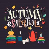Autumn Essentials - Unique Hand Drawn Lettering And Clipart. Cozy And Inspirational Quote. Autumn Po poster