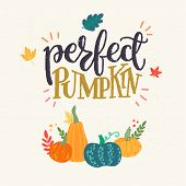 Perfect Pumpkin - Unique Hand Drawn Lettering And Clipart. Cozy And Inspirational Quote. Autumn Post poster