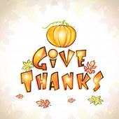 pic of give thanks  - Happy Thanksgiving celebration concept with stylish text Give Thanks - JPG