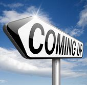 coming up or soon expecting in the near future