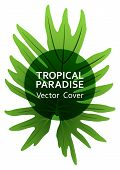 Tropical Paradise Leaf Vector Cover Template. Fashionable Floral A4 Design. Exotic Tropic Plant Leaf poster