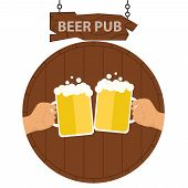 Logo Of A Beer Pub, A Banner Of A Beer Pub. Two Hands With Beer Mugs On The Background Of A Keg Of B poster