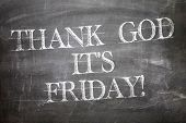Thank God It's Friday! written on blackboard