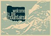 Welcome To The Mountains. Tourism Conceptual Typographical Vintage Grunge Style Poster. Retro Vector poster