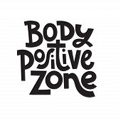 Body Positive Zone - Hand Drawn Vector Lettering. Body Positive, Mental Health Slogan Stylized Typog poster