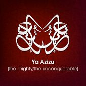 Arabic Islamic calligraphy of dua(wish) Ya Azizu ( the mighty/ the unconquerable) on abstract backgr