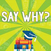 Writing Note Showing Say Whyquestion. Business Photo Showcasing Give An Explanation Express Reasons  poster