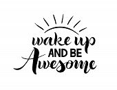 Wake Up And Be Awesome. Wake Up Can Use For Banners. Phrase On Invitations. Image For Ofmrlenie Site poster