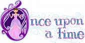 Text Illustration Featuring the Words Once Upon a Time with a Princess Beside it