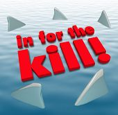 The words In for the Kill surrounded by sharks circling to illustrate aggression, danger, threats or other predatory action