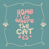 Home is where the cat is. Grunge hand drawing, lettering. poster