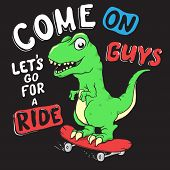 Funny Dinosaur Calling Us To Ride.cartoon Style. Cute Dino Rides On Skateboarder.prints Design For K poster
