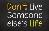 Don't Live Someone else's Life