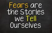Fears are the Stories we Tell Ourselves