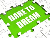 pic of daring  - Dare To Dream Puzzle Showing Dreaming Hope And Imagination - JPG