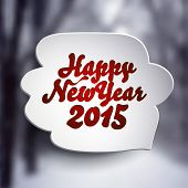 Happy New Year 2015 speech bubble over blurry winter landscape, vector