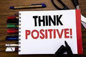 Handwritten Text Showing Think Positive. Business Concept For Positivity Attitude Written On Noteboo poster