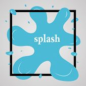 Big Blue Splash With Lots Of Small Splashes In Black Frame And Inscription Splash. Vector Illustrati poster